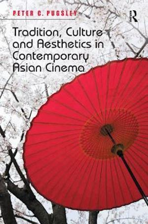 Tradition, Culture and Aesthetics in Contemporary Asian Cinema