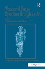 Wonderful Things: Byzantium Through its Art af Antony Eastmond