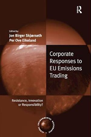 Corporate Responses to EU Emissions Trading : Resistance, Innovation or Responsibility?