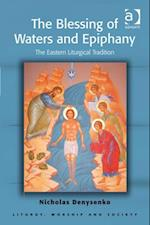 Blessing of Waters and Epiphany (Liturgy, Worship, and Society Series)