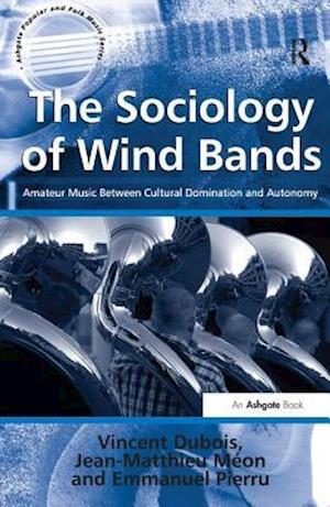 The Sociology of Wind Bands : Amateur Music Between Cultural Domination and Autonomy