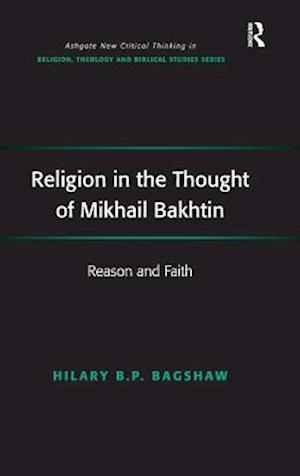 Religion in the Thought of Mikhail Bakhtin : Reason and Faith