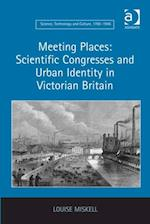 Meeting Places: Scientific Congresses and Urban Identity in Victorian Britain (Science, Technology and Culture, 1700-1945)