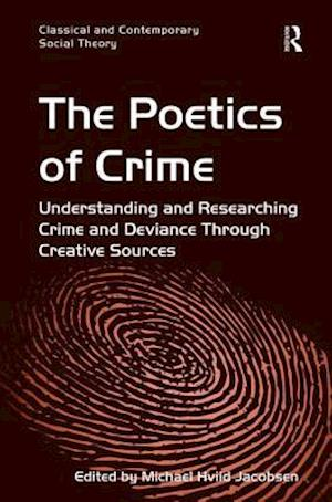 The Poetics of Crime : Understanding and Researching Crime and Deviance Through Creative Sources