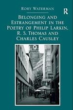 Belonging and Estrangement in the Poetry of Philip Larkin, R. S. Thomas and Charles Causley af Rory Waterman