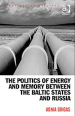 Politics of Energy and Memory between the Baltic States and Russia (POST-SOVIET POLITICS)