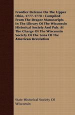 Frontier Defense on the Upper Ohio, 1777-1778: Compiled from the Draper Manuscripts in the Library of the Wisconsin Historical Society and Pub. at the