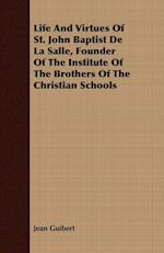 Life And Virtues Of St. John Baptist De La Salle, Founder Of The Institute Of The Brothers Of The Christian Schools af Jean Guibert