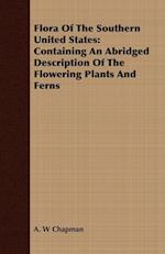 Flora Of The Southern United States: Containing An Abridged Description Of The Flowering Plants And Ferns