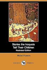 Stories the Iroquois Tell Their Children (Illustrated Edition) (Dodo Press) af Mabel Powers