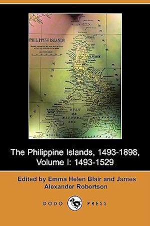 The Philippine Islands, 1493-1803, Volume I: 1493-1529 (Dodo Press)