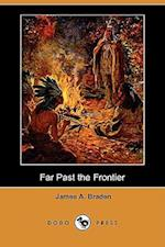 Far Past the Frontier (Dodo Press) af James A. Braden