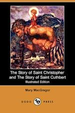The Story of Saint Christopher and the Story of Saint Cuthbert (Illustrated Edition) (Dodo Press) af Mary MacGregor