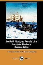 Le Petit Nord; Or, Annals of a Labrador Harbour (Illustrated Edition) (Dodo Press) af Anne Grenfell, Katie Spalding