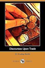 Discourses Upon Trade (Dodo Press)