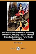 The Hive of the Bee-Hunter: A Repository of Sketches, Including Peculiar American Character, Scenery, and Rural Sports (Illustrated Edition) (Dodo af T. B. Thorpe