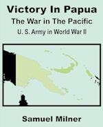 Victory in Papua: United States Army in World War II - The War in the Pacific