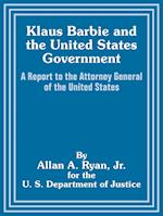 Klaus Barbie and the United States Government af Allan A. Ryan, U. S. Department of Justice