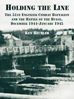 Holding the Line: The 51st Engineer Combat Battalion and the Battle of the Bulge, December 1944-January 1945