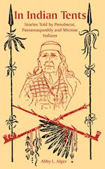 In Indian Tents: Stories Told by Penobscot, Passamaquoddy and Micmac Indians