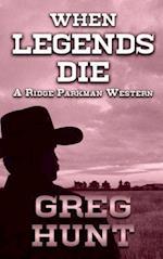 When Legends Die (Ridge Parkman Western)