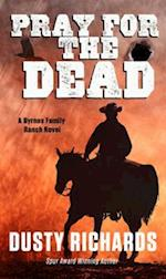 Pray for the Dead (Byrnes Family Ranch Novel)