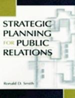Strategic Planning for Public Relations af Ronald Smith