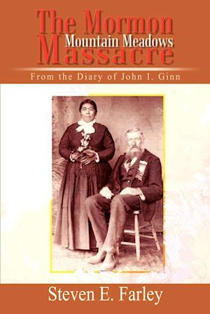 The Mormon Mountain Meadows Massacre: From the Diary of John I. Ginn