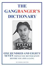 The Gangbanger's Dictionary: One Hundred Eighty Seven Things You Better Know Before You Join a Gang