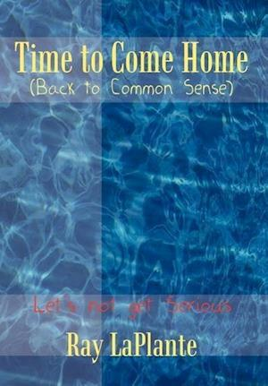 Time to Come Home (Back to Common Sense)