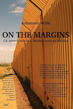 On the Margins - Us Americans in a Border Town to Mexico af Johannes Wilm