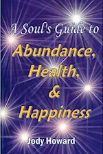 A Soul's Guide to Abundance, Health and Happiness af Jody Howard