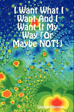 I Want What I Want And I Want It My Way (Or Maybe NOT!)