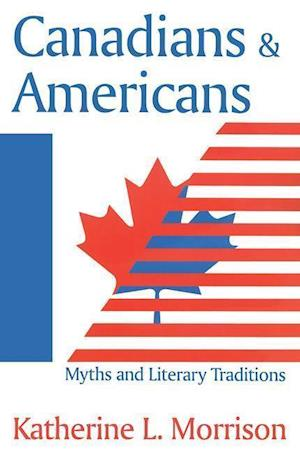 Canadians and Americans : Myths and Literary Traditions