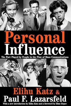 Personal Influence: The Part Played by People in the Flow of Mass Communications