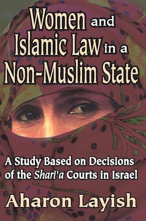 Women and Islamic Law in a Non-Muslim State: A Study Based on Decisions of the Shari'a Courts in Israel