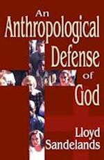 Anthropological Defense of God (Religion and Society)