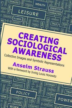 Creating Sociological Awareness af Anselm L. Strauss