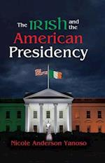 The Irish and the American Presidency af Nicole Anderson Yanoso