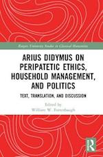Arius Didymus on Peripatetic Ethics, Household Management, and Politics (Rutgers University Studies in Classical Humanities)