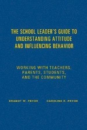 The School Leader's Guide to Understanding Attitude and Influencing Behavior