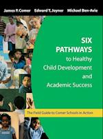 Six Pathways to Healthy Child Development and Academic Success (Field Guide to Comer Schools in Action)