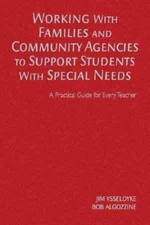 Working With Families and Community Agencies to Support Students With Special Needs: A Practical Guide for Every Teacher
