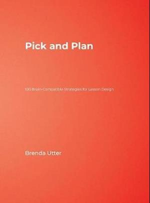 Pick and Plan: 100 Brain-Compatible Strategies for Lesson Design