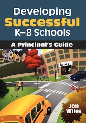 Developing Successful K-8 Schools: A Principal's Guide