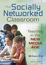 The Socially Networked Classroom af William R Kist, Kylene Beers