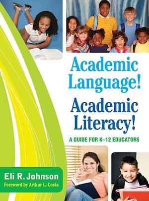 Academic Language! Academic Literacy!: A Guide for K-12 Educators