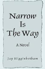 Narrow Is the Way af Jay Higginbotham