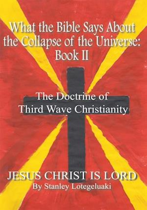 What the Bible Says About the Collapse of the Universe: Book Ii