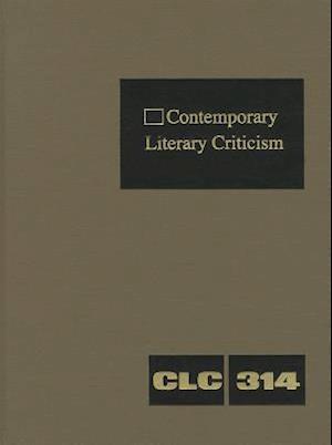 Contemporary Literary Criticism, Volume 314